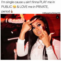 Im single because i don't like sharing and these niggas really be for everybody 😂 💯💯💯: 'm single cause uain t finna PLAY me inn  PUBLIC & LOVE me in PRIVATE,  period  G @QuotesFromTheHeart100 Im single because i don't like sharing and these niggas really be for everybody 😂 💯💯💯