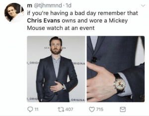 Bad, Bad Day, and Chris Evans: m @tjhmmnd 1d  if you're having a bad day remember that  Chris Evans owns and wore a Mickey  Mouse watch at an event  SCH  EN  ORIGI  RIGINA  LORIGN  ORIGINA  11  407  715 He's incredible << He's a Disney nerd, what did expect?