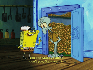 Squidward, You, and You Like Krabby Patties Dont You Squidward: m  You like Krabby-Patties,  don't you, Squidward?