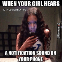 😂😂😂: WHEN YOUR GIRL HEARS  IG COMEDY SNAPS  ANOTIFICATION SOUND ON  YOUR PHONE 😂😂😂
