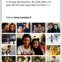 Just saw this in my FB news feed.-This is unreal and this post got like 100k likes and shares on it lol: A 24 year old Guy FELL IN LOVE with a 12  year old Girl how many likes for them?  Admin  Anne Lorraine U Just saw this in my FB news feed.-This is unreal and this post got like 100k likes and shares on it lol