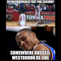 Westbrook be like😂: PATRICK BEVERLEY OUT FOR SEASONO  TO  TRU  TRAOU 35  1132 2nd  @NBAMEMES  SOMEWHERE RUSSELL  WESTBROOK BELIKE Westbrook be like😂
