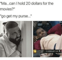 """Movies, Can, and Mø: """"Ma...can I hold 20 dollars for the  movies?""""  go get my purse  11-0 RUNLAST3:50"""