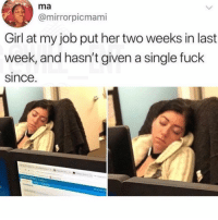 Memes, Fuck, and Girl: ma  @mirrorpicmami  Girl at my job put her two weeks in last  week, and hasn't given a single fuck  since 😂No f*cks given