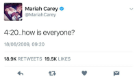 rihsus:Queen of weed: MA RIA H CA R E Y  Mariah Carey  @MariahCarey  4:20..how is everyone?  18/06/2009, 09:20  18.9K RETWEETS 19.5K LIKES rihsus:Queen of weed