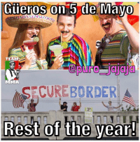 Today y'all love us? 😑 Follow @puro_jajaja CincoDeMayo MexicansBeLike MexicanProblems mamadas SePasanDeVerga: MA  SECURE BORDER  BRING  Rest of the year! Today y'all love us? 😑 Follow @puro_jajaja CincoDeMayo MexicansBeLike MexicanProblems mamadas SePasanDeVerga