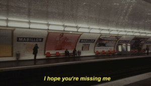 Missing Me: MABILLON  脯1  I hope you're missing me
