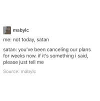 mabylc  O O  me: not today, satan  satan: you've been canceling our plans  for weeks now. if it's something i said,  please just tell me  Source: mabylc Good morning ● - - { Books Fandoms Percyjackson Pjo Harrypotter Hp Reading Supernatural Deanwinchester Samwinchester Castiel Starwars Lukeskywalker Hermionegranger Ronweasley}