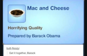 Obama cant cook: Mac and Cheese  Horrifying Quality  Prepared by Barack Obama  butt-floozy  Get it together, Barack Obama cant cook