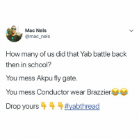 Yab battles those days were lit lit 🔥🔥🔥🔥 Drop if you can remember ⬇️⬇️⬇️ krakstv: Mac Nels  @mac_nels  How many of us did that Yab battle back  then in school?  You mess Akpu fly gate.  You mess Conductor wear Brazzier  Drop yours 4 4 4#yabthread Yab battles those days were lit lit 🔥🔥🔥🔥 Drop if you can remember ⬇️⬇️⬇️ krakstv
