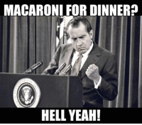 hell yeah: MACARONI FOR DINNER?  HELL YEAH!