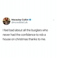 Post 1834: this is a Christmas miracle: Macaulay Culkin  IncredibleCulk  I feel bad about all the burglars who  never had the confidence to rob a  house on christmas thanks to me. Post 1834: this is a Christmas miracle