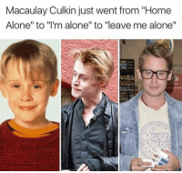 "Home Alone: Macaulay Culkin just went from ""Home  Alone"" to ""I'm alone"" to ""leave me alone"""
