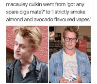 😆😆😆: macauley culkin went from 'got any  spare cigs mate?' to 'i strictly smoke  almond and avocado flavoured vapes' 😆😆😆