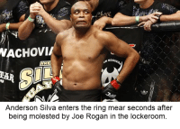 A disturbing window into the fantasies of /u/Apollo78: MACHOVI  NOGUEI  AND  Anderson Silva enters the ring mear seconds after  being molested by Joe Rogan in the lockeroom A disturbing window into the fantasies of /u/Apollo78