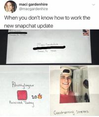 Following @savagememesss was the best idea ever 😂 his memes kill me: maci gardenhire  @macgardenhire  When you don't know how to work the  new snapchat update  Maci Gardenhire  Dailas, Tk 752  etHulogaN  20  Received Toda  Goodmorning Streaks Following @savagememesss was the best idea ever 😂 his memes kill me