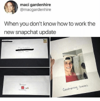 Lmao my mans really mailed 😂: maci gardenhire  @macgardenhire  When you don't know how to work the  new snapchat update  Mack Gardh  os  Goodriorning Streans Lmao my mans really mailed 😂