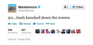 railroadsoftware:  the government deleted the sides of his hair for this tweet : Macklemore  @macklemore  Follow  911...bush knocked down the towers  Reply Retweet ★Favorite More  936  RETWEETSFAVORITES  827  2:03 PM-18 Sep 2009 railroadsoftware:  the government deleted the sides of his hair for this tweet