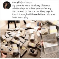 Crying, Dad, and Memes: macy!! @sumacy  my parents were in a long distance  relationship for a few years after my  dad moved to the u.s but they kept in  touch through all these letters.. do you  near me crying Imagine in 40 years having saved all the DMs tweets snaps texts for ur SO
