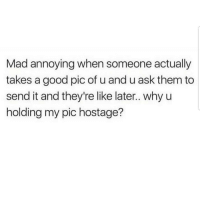 Ughh 🙄🙄🙄😂😂 🔥 Follow Us 👉 @latinoswithattitude 🔥 latinosbelike latinasbelike latinoproblems mexicansbelike mexican mexicanproblems hispanicsbelike hispanic hispanicproblems latina latinas latino latinos hispanicsbelike: Mad annoying when someone actually  takes a good pic of u and u ask them to  send it and they're like later.. why u  holding my pic hostage? Ughh 🙄🙄🙄😂😂 🔥 Follow Us 👉 @latinoswithattitude 🔥 latinosbelike latinasbelike latinoproblems mexicansbelike mexican mexicanproblems hispanicsbelike hispanic hispanicproblems latina latinas latino latinos hispanicsbelike