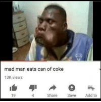 Girls, Instagram, and Memes: mad man eats can of coke  13K views  19  4.  Share S Add to y'all heard Instagram is the cyber bullying hotspot 😰 congrats to all the indians who unintentionally bully girls on Instagram