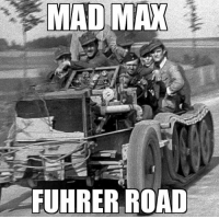 Oh what a day, what a lovely day! Idea by @der_panzergrenadier ww2 madmaxfuryroad wehrmacht Insert Fury Road quotes 👇👇: MAD MAX  ZFUHRER ROAD Oh what a day, what a lovely day! Idea by @der_panzergrenadier ww2 madmaxfuryroad wehrmacht Insert Fury Road quotes 👇👇