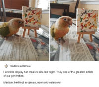 """Canvas, Http, and Her: madamemolamola  l let millie display her creative side last night. Truly one of the greatest artists  of our generation  Medium: bird foot in canvas, non-toxic watercolor <p>Creative birb via /r/wholesomememes <a href=""""http://ift.tt/2BgBIMz"""">http://ift.tt/2BgBIMz</a></p>"""