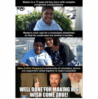 Not all wishes come true... But for this case <link in bio>, I'm glad it came true! Nice one @makeawishsingapore!: Madan is a 17-year-old boy born with complex  congenital complications.  Madan's wish was for a motorized wheelchair  so that he could ease his mother's burden.  Make-A-Wish Singapore's community of volunteers, donors  and supporters rallied together to make it possible!  WELL DONE FOR MAKING HIS  WISH COME TRUE! Not all wishes come true... But for this case <link in bio>, I'm glad it came true! Nice one @makeawishsingapore!