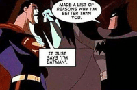 Batman, The Dark Knight, and Dark: MADE A LIST OF  REASONS WHY I'M  BETTER THAN  YOU  IT JUST  SAYS I'M  BATMAN'. <p>The Dark Knight Doesn't Need Anything Else.</p>
