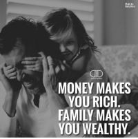 Memes, Sacramento, and 🤖: Made by:  Daily Dose  DAILY DOSE  MONEY MAKES  YOU RICH  FAMILY MAKES  YOU WEALTHY Love over everything. Tag them below👇 📷 @gentlemensmagazine - goals life family friends sacramento dailydose