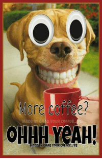 Pffft..you Don't even need to ask..slurp..mmmm: MADe BY GR BYouR coFFee  OHHH YouR coFFee, IFB Pffft..you Don't even need to ask..slurp..mmmm