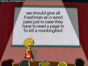 Preach, Word, and Dank Memes: made by u/bim03gaming  should give all  Freshman an n word  pass just in case they  have to read a page in  To kill a mocking bird Preach