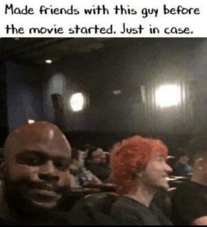 Remember to always use the buddy system.: Made friends with this guy before  the movie started. Just in case. Remember to always use the buddy system.