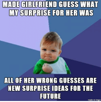 Future, Reddit, and Fuck: MADE  GIRLFRIEND GUESS WHAT  MY SURPRISE FOR HER WAS  ALL OF HER  WRONG GUESSES ARE  NEW SURPRISE IDEAS FOR THE  FUTURE  made on imgur Fuck yes
