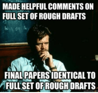 Tumblr, Http, and Rough: MADE HELPFUL COMMENTS ON  FULL SET OF ROUGH DRAFTS  FINAL PAPERS IDENTICAL TO  FULLSET OFRAFTS  ROUGHO @studentlifeproblems