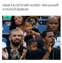 Hope this doesn't jinx me for this year: Made it to 2016 with no kids? Give yourself  a round of applause. Hope this doesn't jinx me for this year