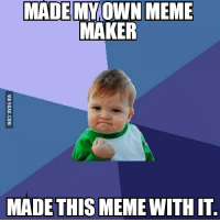 meme maker: MADE MY OWN MEME  MAKER  MADE THIS MEMEWITH IT.