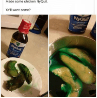 Memes, NyQuil, and Chicken: Made some chicken NyQuil.  Ya'll want some?  RELIEF  *AST  Quil