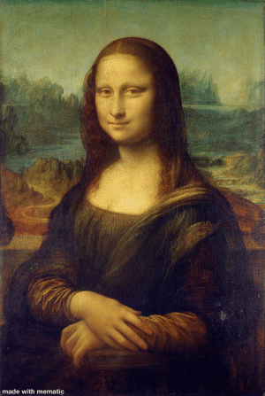 Oh my god guys! I just realised the Mona Lisa painting was made with mematic! Gosh! Who would of knew?!: made with mematic Oh my god guys! I just realised the Mona Lisa painting was made with mematic! Gosh! Who would of knew?!
