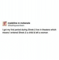 I NEED A HERO: madeline m mckenzie  @kathqueenleen  I got my first period during Shrek 2 live in theaters which  means l entered Shrek 2 a child &left a woman I NEED A HERO