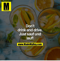 Memes, 🤖, and Drinking and Driving: MADEMYDAY  Don't  drink and drive.  Just sauf und  lau!  www.MadeMVDay com