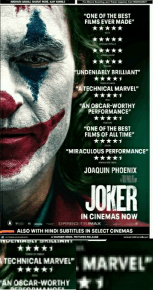 """Oh the irony: MADHUR CANALL  OE AR LE  """"ONE OF THE BEST  FILMS EVER MADE  *  UNDENIABLY BRILLIANT  """"ATECHNICAL MARVEL  AN OSCAR-WORTHY  PERFORMANCE  ONE OF THE BEST  FILMS OF ALL TIME  """"MIRACULOUS PERFORMANCE  JOAQUIN PHOENIX  JOKER  IN CINEMAS NOW  EXPERIENCE IT IN IMAX  ALSO WITH HINDI SUBTITLES IN SELECT CINEMAS  A WARNER BRO RCTURES RELEASE  HDERIA  TECHNICAL MARVEL  MARVEL  AN OSCAR-WORTHY Oh the irony"""