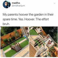 Bruh, Life, and Memes: madiha  @mdhanjum  My parents hoover the garden in their  spare time. Yes. Hoover. The effort  bruh I never knew I needed a lil bridge in my life but here we are?