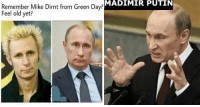 <p>16 Putin Memes That&rsquo;ll Make You Vlad You Clicked</p>: MADIMIR PUTIN  Remember Mike Dirnt from Green Day?  Feel old yet? <p>16 Putin Memes That&rsquo;ll Make You Vlad You Clicked</p>