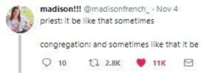 Be Like, Dank, and Memes: madison!!! @madisonfrench. Nov 4  priest: it be like that sometimes  congregation: and sometimes like that it be  9 10ロ2.BK箩11K 3 me irl by HighsenBurrg MORE MEMES