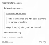 someone translate https://t.co/PrjDiwjlj0: madmonstermansion:  bubblegloopswamp:  madmonstermansion:  who is tim horton and why does everyone  in Canada know him  oh a timmy's just a good bud there eh  what does this say  Source: yusukeurameshi  99,835 notes someone translate https://t.co/PrjDiwjlj0