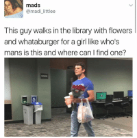 Fellas is he doing too much? @pmwhiphop @pmwhiphop @pmwhiphop @pmwhiphop: mads  @madi littlee  This guy walks in the library with flowers  and whataburger for a girl like who's  mans is this and where can find one? Fellas is he doing too much? @pmwhiphop @pmwhiphop @pmwhiphop @pmwhiphop