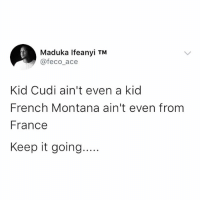 Small doctor ain't even a doctor 😭😭😭 . . KraksTv: Maduka Ifeanyi TM  @feco_ace  Kid Cudi ain't even a kid  French Montana ain't even from  France  Keep it going.. Small doctor ain't even a doctor 😭😭😭 . . KraksTv
