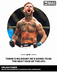 From unranked to UFC champ in a year: Meet MMA's next superstar. BRMag (link in bio): MAG  b/r  UGT  6699  THERE'S NO DOUBT HE'S GOING TO BE  THE NEXT FACE OF THE UFC  URIJAH FABER  ON UFC BANTAMWEIGHT CHAMPION CODY GARBRANDT From unranked to UFC champ in a year: Meet MMA's next superstar. BRMag (link in bio)