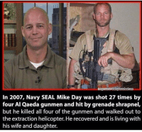 Memes, Navy, and Seal: mage Source  www.potatofeed.com  In 2007, Navy SEAL Mike Day was shot 27 times by  four Al Qaeda gunmen and hit by grenade shrapnel,  but he killed all four of the gunmen and walked out to  the extraction helicopter. He recovered and is living with  his wife and daughter. Living legend 🇺🇸💪